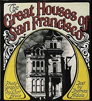 THE GREAT HOUSES OF SAN FRANCISCO.: Bruce, Curt (photographs); Aidala, Thomas (text.)