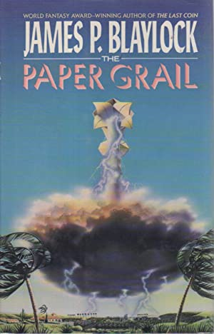 THE PAPER GRAIL.: Blaylock, James P.