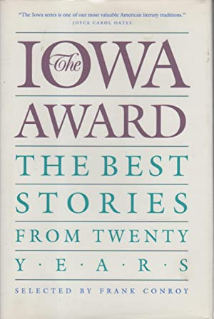 THE IOWA AWARD: The Best Stories from Twenty Years.: Conroy, Frank, editor; C. E. Poverman, signed.