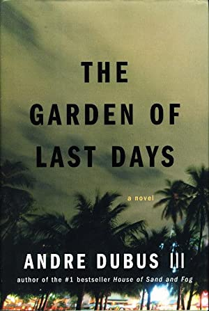 THE GARDEN OF LAST DAYS.: Dubus, Andre III.
