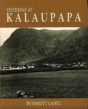 YESTERDAY AT KALAUPAPA: A Saga of Pain and Joy.: Cahill, Emmett.