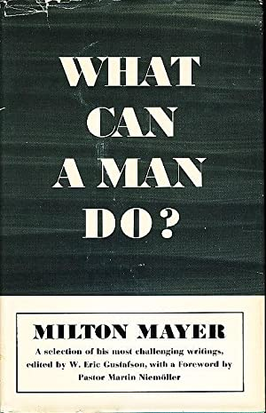 WHAT CAN A MAN DO? A Selection of His Most Challenging Writings.: Mayer, Milton (edited by W. Eric ...