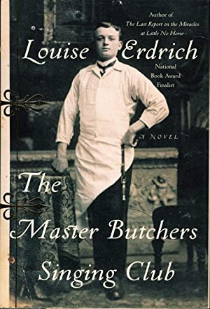 THE MASTER BUTCHERS SINGING CLUB.: Erdrich, Louise.