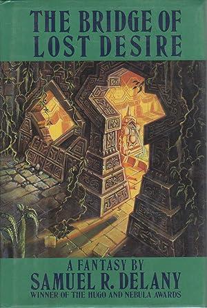 THE BRIDGE OF LOST DESIRE.: Delany, Samuel R.