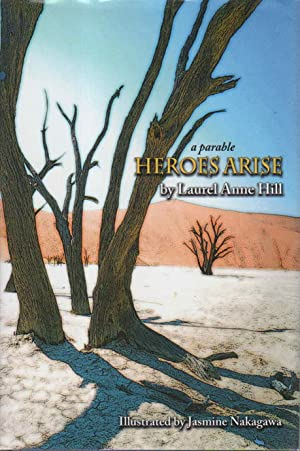 HEROES ARISE.: Hill, Laurel Anne. Illustrated by Jasmine Nakagawa.