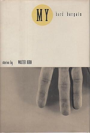 MY HARD BARGAIN: Stories.: Kirn, Walter.