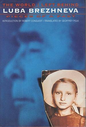 THE WORLD I LEFT BEHIND: Pieces of a Past.: Brezhneva, Luba.