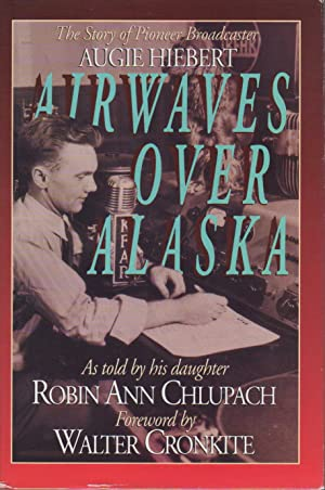 AIRWAVES OVER ALASKA: The Story of Broadcaster: Chlupach, Robin Ann;