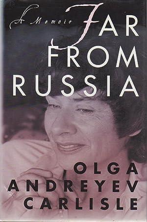 FAR FROM RUSSIA: A Memoir.: Carlisle, Olga Andreyev.