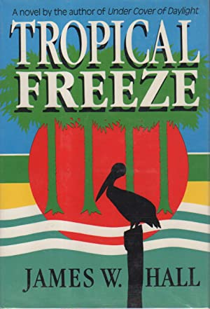 TROPICAL FREEZE.: Hall, James W.