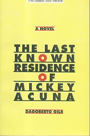 THE LAST KNOWN RESIDENCE OF MICKEY ACUNA: Gilb, Dagoberto