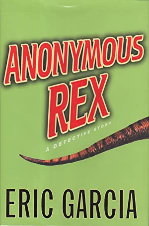 ANONYMOUS REX: A Detective Story.: Garcia, Eric.