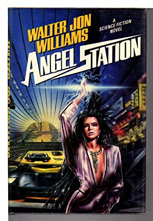 ANGEL STATION.: Williams, Walter Jon.