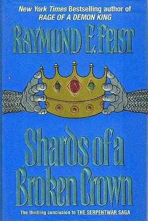 SHARDS OF A BROKEN CROWN: Volume IV of the Serpentwar Saga.: Feist, Raymond E.
