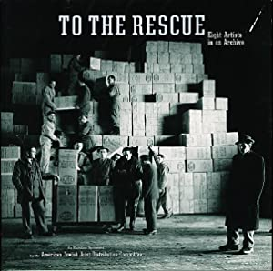 TO THE RESCUE: Eight Artists in an: American Jewish Joint