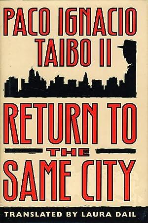 RETURN TO THE SAME CITY: Taibo, Paco Ignacio II