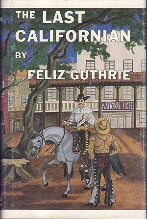 THE LAST CALIFORNIAN: An Historical Novel of the Rancheria Massacre.: Guthrie, Feliz.