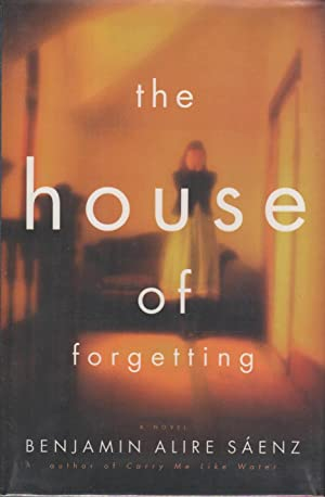 THE HOUSE OF FORGETTING.: Saenz, Benjamin Alire
