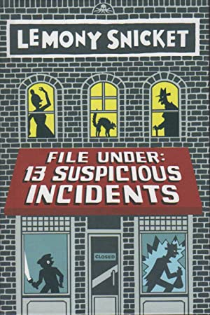 FILE UNDER: 13 SUSPICIOUS INCIDENTS: Snicket, Lemony aka David Handler.