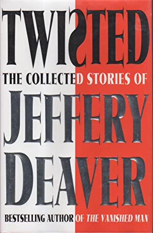 TWISTED: The Collected Stories of Jeffrey Deaver.: Deaver, Jeffery.