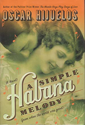 A SIMPLE HABANA MELODY (from when the world was good.): Hijuelos, Oscar