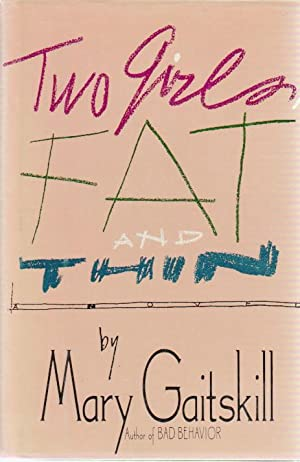 TWO GIRLS, FAT AND THIN: Gaitskill, Mary