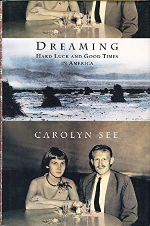 DREAMING: Hard Luck and Good Times in America.: See, Carolyn.