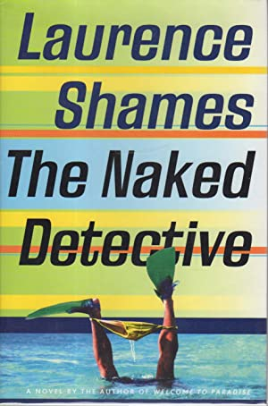THE NAKED DETECTIVE.: Shames, Laurence.