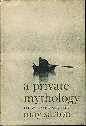 A PRIVATE MYTHOLOGY: New Poems.: Sarton, May