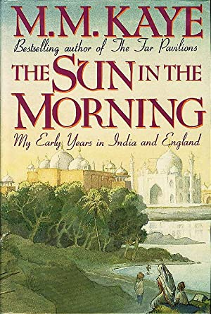 THE SUN IN THE MORNING: My Early Years in India and England.: Kaye, M.M. (Mary Margaret.)