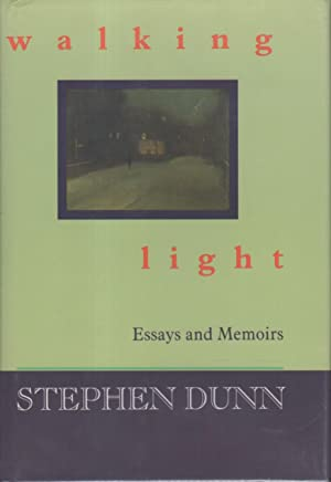 WALKING LIGHT: Essays and Memoirs.: Dunn, Stephen.
