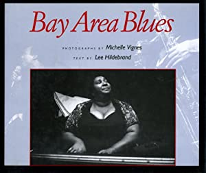 BAY AREA BLUES.: Vignes, Michelle (photo graphs) and Hildebrand, Lee (text.)