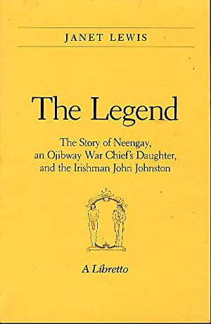 THE LEGEND: The Story of Neengay, an Ojibway War Chief's Daughter and the Irishman John ...
