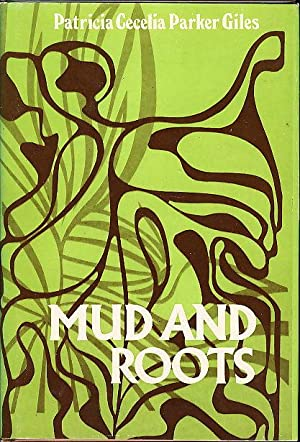 MUD AND ROOTS.: Giles, Patricia Cecilia Parker.