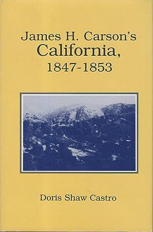 JAMES H. CARSON'S CALIFORNIA, 1847 - 1853.: Carson, James H. (Doris Shaw Castro, editor.)