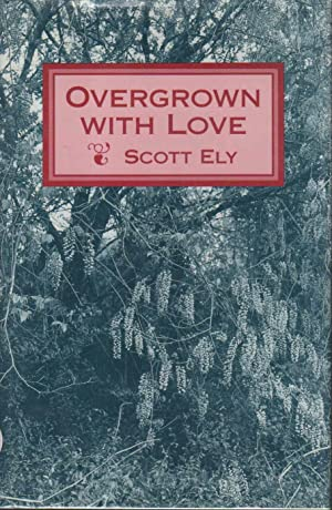 OVERGROWN WITH LOVE.: Ely, Scott.