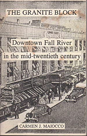 THE GRANITE BLOCK: Downtown Fall River in the Mid-twentieth Century.: Maiocco, Carmen J.