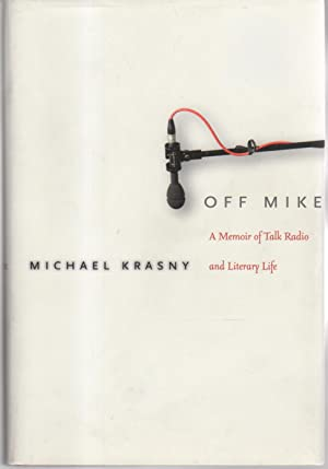 OFF MIKE: A Memoir of Talk Radio and Literary Life.: Krasny, Michael .