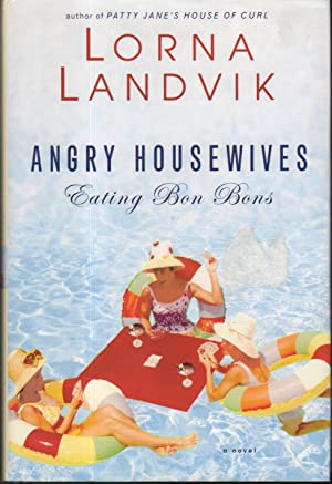 ANGRY HOUSEWIVES EATING BON-BONS.: Landvik, Lorna.