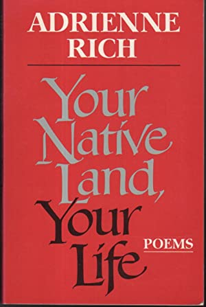 YOUR NATIVE LAND, YOUR LIFE: Poems.: Rich, Adrienne.