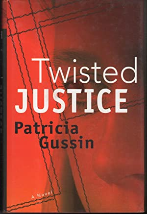 TWISTED JUSTICE.: Gussin, Patricia.