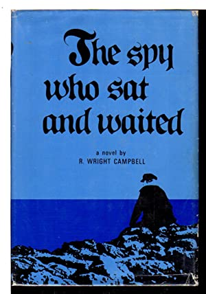 THE SPY WHO SAT AND WAITED.: Campbell, R. Wright.