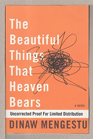 THE BEAUTIFUL THINGS THAT HEAVEN BEARS.: Mengestu, Dinaw.