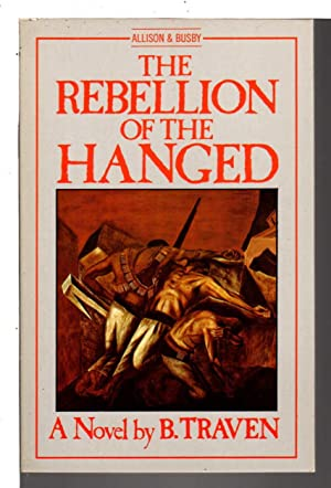 THE REBELLION OF THE HANGED.: Traven, B.