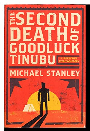 THE SECOND DEATH OF GOODLUCK TINUBU: A Detective Kubu Mystery.: Stanley, Michael (Michael Sears and...