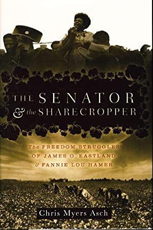 THE SENATOR AND THE SHARECROPPER: The Freedom Struggles of James O. Eastland and Fannie Lou Hamer.