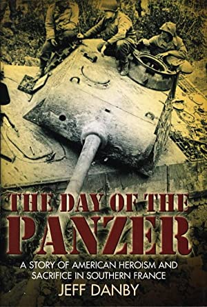 THE DAY OF THE PANZER: A Story of American Heroisom and Sacrifice in Southern France.: Danby, Jeff.