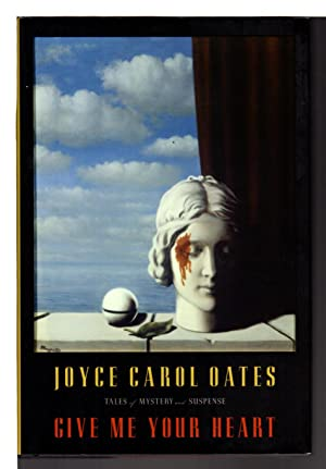 GIVE ME YOUR HEART: Tales of Mystery and Suspense.: Oates, Joyce Carol.