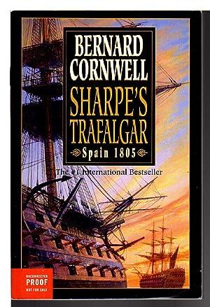 SHARPE'S TRAFALGAR: Richard Sharpe and the Battle of Trafalgar, October 21st, 1805 (Spain 1803...