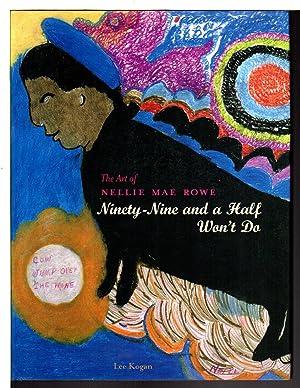 THE ART OF NELLIE MAE ROWE: Ninety-Nine and a Half Won't Do: Rowe, Nellie Mae.1900-1982] Kogan...